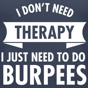 I Don't Need Therapy - I Just Need To Do Burpees Débardeurs - Débardeur Premium Femme