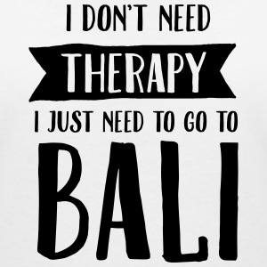 I Don't Need Therapy - I Just Need To Go To Bali T-shirts - Vrouwen T-shirt met V-hals