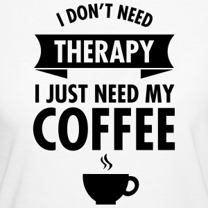 I Don't Need Therapy - I Just Need My Coffee T-shirts - Ekologisk T-shirt dam