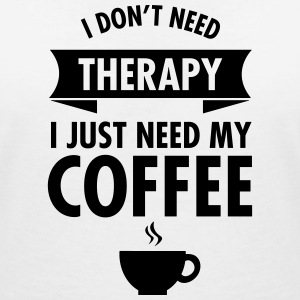 I Don't Need Therapy - I Just Need My Coffee T-Shirts - Women's V-Neck T-Shirt