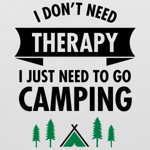 I Don't Need Therapy - I Just Need To Go Camping Bolsas y mochilas - Bolsa de tela