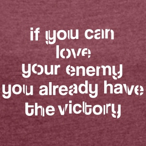Love your enemy T-Shirts - Frauen T-Shirt mit gerollten Ärmeln