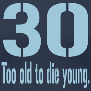 "Geburtstag T-Shirts mit ""30 - too old """