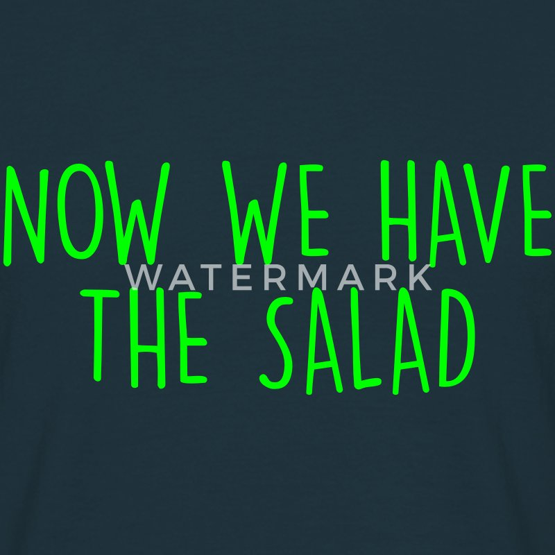 now we have the salad T-Shirts - Männer T-Shirt