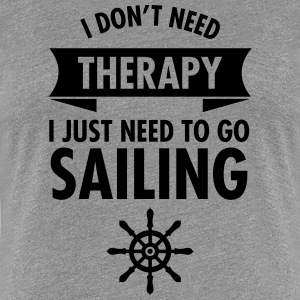 I Don't Need Therapy - I Just Have To Go Sailing T-shirts - Dame premium T-shirt
