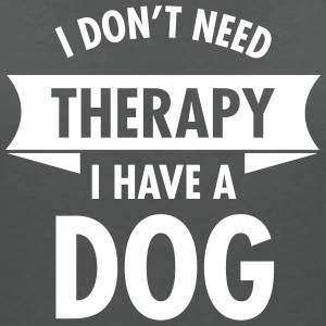 I Don't Need Therapy - I Have A Dog T-Shirts - Women's V-Neck T-Shirt