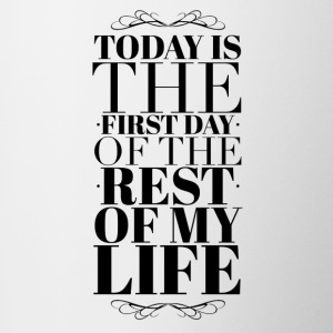 Today is the first day of the rest of my life Mugs & Drinkware - Contrasting Mug