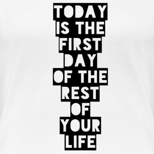Today is the first day of the rest of your life T-skjorter - Premium T-skjorte for kvinner