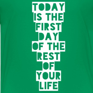 Today is the first day of the rest of your life Shirts - Teenage Premium T-Shirt