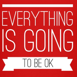 Everything is going to be ok Shirts - Teenager Premium T-shirt