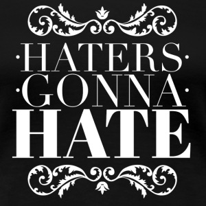 Haters gonna hate T-Shirts - Women's Premium T-Shirt