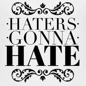 Haters gonna hate Shirts - Kids' Premium T-Shirt