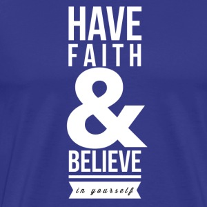 Have faith and believe in yourself T-shirts - Premium-T-shirt herr