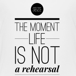 Seize the moment life is not a rehearsal Shirts - Kids' Premium T-Shirt