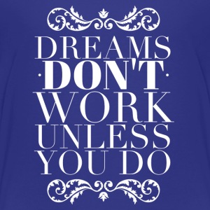 Dreams don't work unless you do Shirts - Kinderen Premium T-shirt
