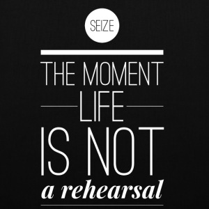 Seize the moment life is not a rehearsal Torby i plecaki - Torba materiałowa