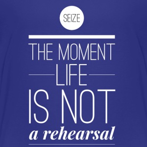 Seize the moment life is not a rehearsal T-shirts - Børne premium T-shirt