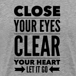 Close your eyes clear your heart let it go T-Shirts - Men's Premium T-Shirt