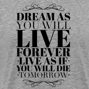 Live as you will die tomorrow T-shirts - Premium-T-shirt herr
