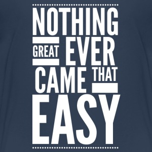 Nothing great ever came that easy T-shirts - Teenager premium T-shirt