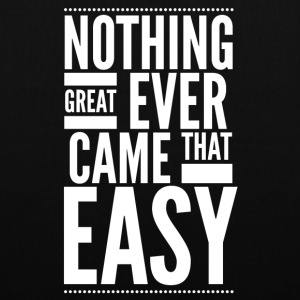 Nothing great ever came that easy Bags & Backpacks - Tote Bag