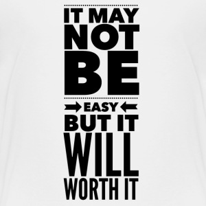 It may not be easy but it will worth it Camisetas - Camiseta premium niño