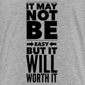 It may not be easy but it will worth it Shirts - Teenage Premium T-Shirt