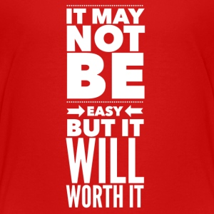 It may not be easy but it will worth it Shirts - Kids' Premium T-Shirt