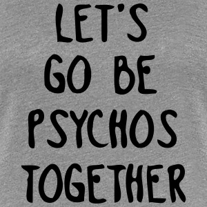 LET US TOGETHER PSYCHO BE Camisetas - Camiseta premium mujer