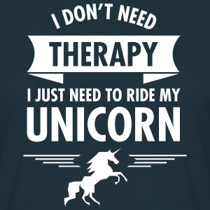 I Don't Need Therapy - I Just Need To Ride... T-Shirts - Men's T-Shirt