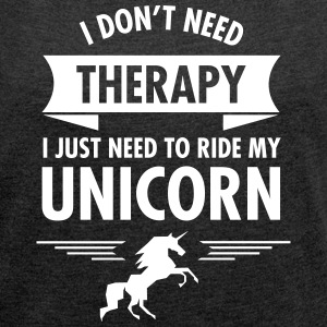 I Don't Need Therapy - I Just Need To Ride... T-Shirts - Frauen T-Shirt mit gerollten Ärmeln