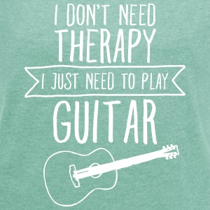 I Don't Need Therapy - I Just Need To Play Guitar T-Shirts - Frauen T-Shirt mit gerollten Ärmeln
