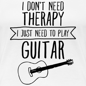 I Don't Need Therapy - I Just Need To Play Guitar T-Shirts - Women's Premium T-Shirt
