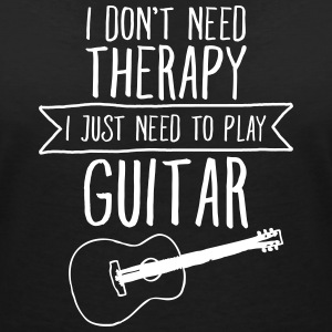 I Don't Need Therapy - I Just Need To Play Guitar T-shirts - Vrouwen T-shirt met V-hals