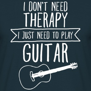 I Don't Need Therapy - I Just Need To Play Guitar T-Shirts - Männer T-Shirt