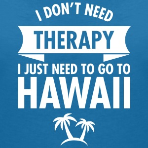 I Don't Need Therapy - I Just Need To Go To Hawaii T-shirts - T-shirt med v-ringning dam