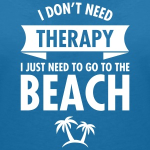 I Don't Need Therapy - I Just Need To Go To... Koszulki - Koszulka damska  z dekoltem w serek