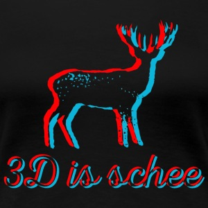 3D is schee - schwarze Shirts - Frauen Premium T-Shirt