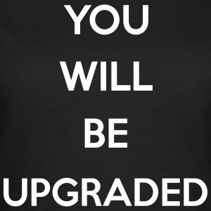 You Will Be Upgraded Camisetas - Camiseta mujer
