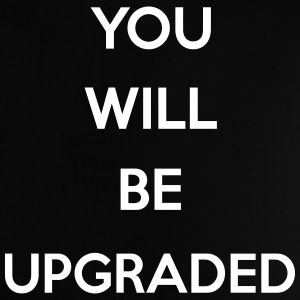 You Will Be Upgraded Tee shirts - T-shirt Bébé
