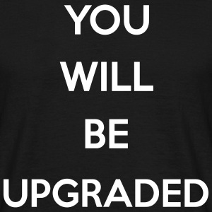 You Will Be Upgraded T-Shirts - Männer T-Shirt