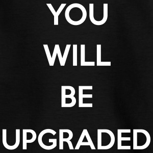 You Will Be Upgraded Shirts - Kinderen T-shirt