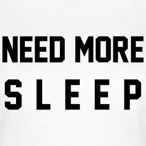 Need more sleep T-Shirts - Women's T-Shirt
