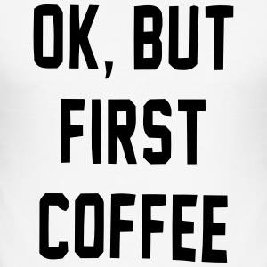 Okay, but not before coffee! T-Shirts - Men's Slim Fit T-Shirt