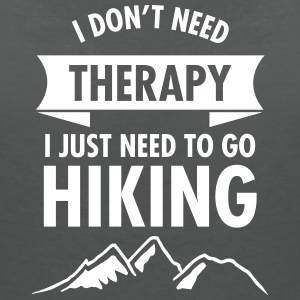 I Don't Need Therapy - I Just Need To Go Hiking T-Shirts - Frauen T-Shirt mit V-Ausschnitt