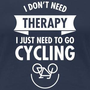I Don't Need Therapy - I Just Need To Go Cycling T-Shirts - Frauen Premium T-Shirt
