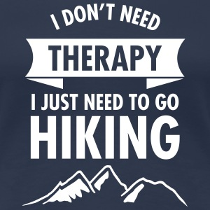I Don't Need Therapy - I Just Need To Go Hiking T-shirts - Vrouwen Premium T-shirt