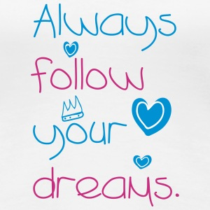 ALWAYS FOLLOW YOUR DREAMS v. 2016 T-Shirts - Frauen Premium T-Shirt
