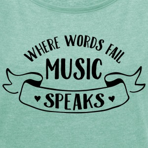 Where Words Fail Music Speaks T-Shirts - Women's T-shirt with rolled up sleeves