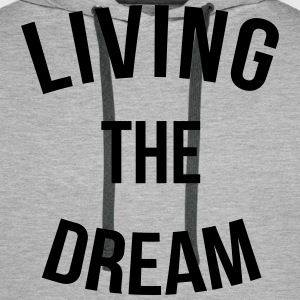 Living The Dream  Hoodies & Sweatshirts - Men's Premium Hoodie